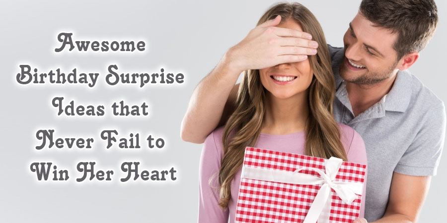 Birthday Surprise Ideas That Never Fail To Win Your Dearest Heart!